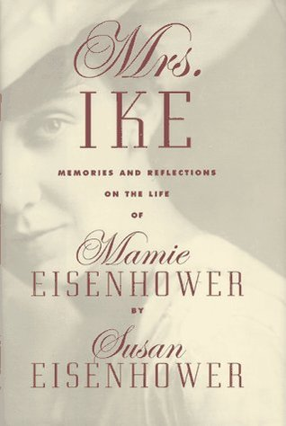 Mrs. Ike: Memories and Reflections on the Life of Mamie Eisenhower