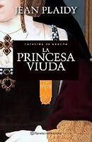 La Princesa Viuda: Catalina de Aragón (Las Reinas Tudor, #1)