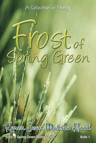 Frost of Spring Green: A Collection of Poetry (Frost Of Spring Green Poetry #1)