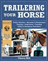 Trailering Your Horse: A Visual Guide to Safe Training and Traveling (Horsekeeping Skills,)