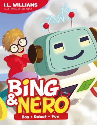 Bing & Nero, Boy + Robot = Fun by I.L. Williams