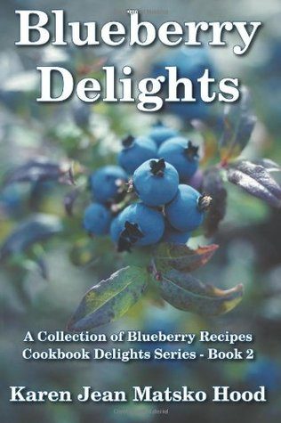 Blueberry Delights Cookbook: A Collection of Blueberry Recipes