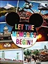 Let The Memories Begin! Impressions of the Walt Disney World ... by Jen Darcy