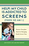 Help! My Child is Addicted to Screens (Yikes! So Am I.)