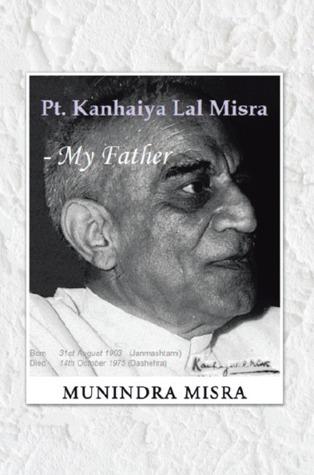 Pt. Kanhaiya Lal Misra - My Father