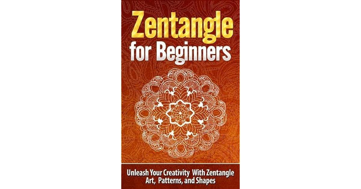 Zentangle for Beginners: Unleash Your Creativity With Zentangle Art