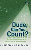 Dude, Can You Count? Stories, Challenges and Adventures in Mathematics