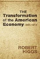 The Transformation of the American Economy, 1865-1914: An Essay in Interpretation (LvMI)