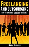 Freelancing And Outsourcing-How to Outsource Excessive Workload by Maria Johnsen