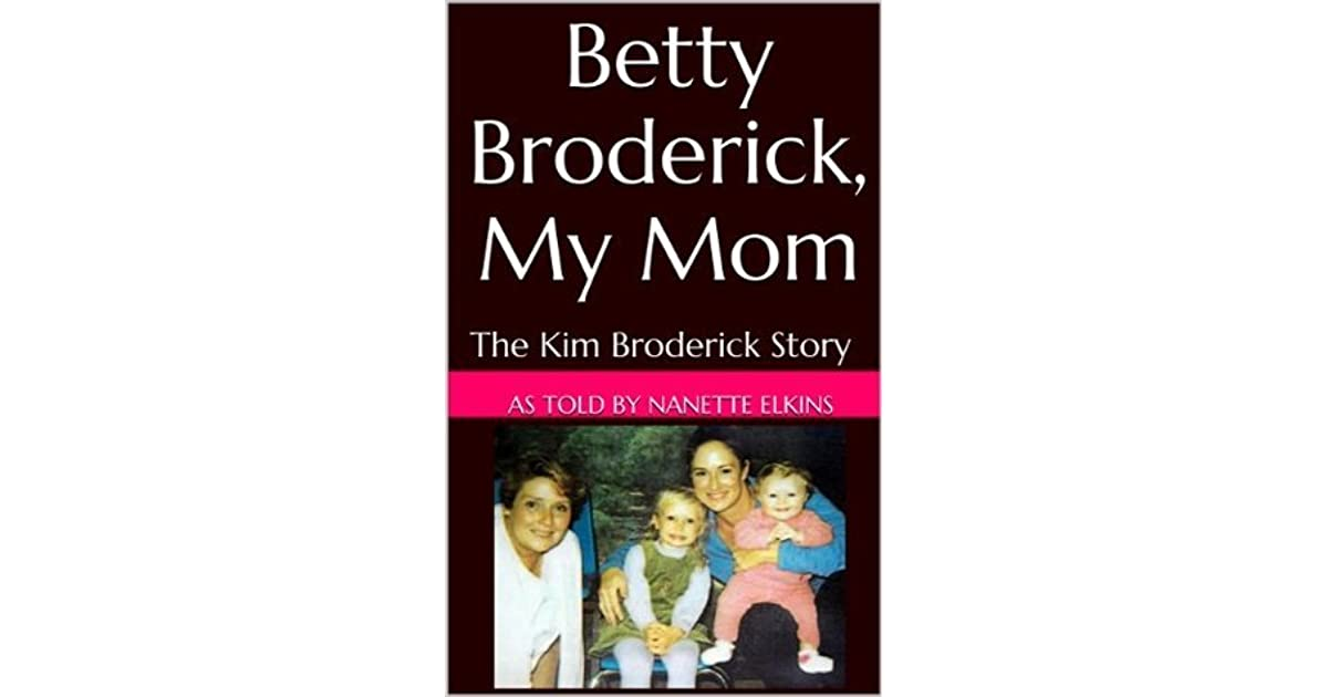 Betty Broderick, My Mom: The Kim Broderick Story