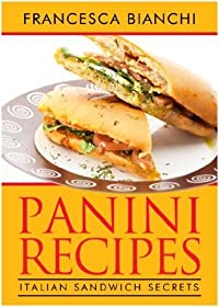 Panini Recipes: Italian Sandwich Secrets
