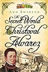 The Secret World of Christoval Alvarez (The Chronicles of Christoval Alvarez, #1)
