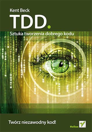 TDD. Sztuka tworzenia dobrego kodu by Kent Beck