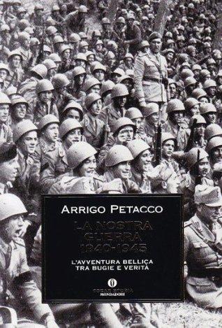 La nostra guerra, 1940-1945 by Arrigo Petacco