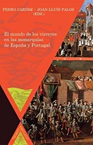 El mundo de los virreyes en las monarquías de España y Portugal