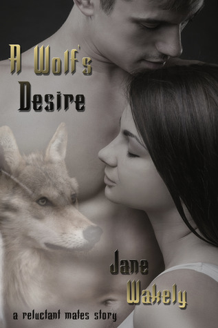A Wolf's Desire (Reluctant Mates, #1)
