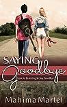 Saying Goodbye by Mahima Martel