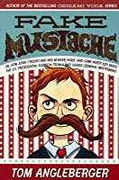 Fake Mustache: Or, How Jodie O'Rodeo and Her Wonder Horse (and Some Nerdy Kid Saved the U.S. Presidential Election from a Mad Genius Criminal MasterMind