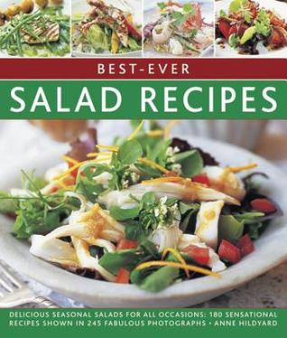 Best-Ever Salad Recipes: Delicious Seasonal Salads for All Occasions: 180 Sensational Recipes Shown in 245 Fabulous Photographs