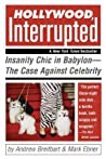 Hollywood, Interrupted: Insanity Chic in Babylon — The Case Against Celebrity