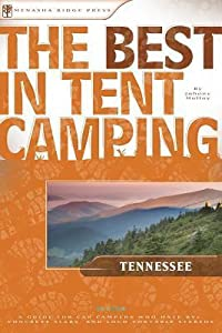 The Best in Tent Camping: Tennessee: A Guide for Car Campers Who Hate RVs, Concrete Slabs, and Loud Portable Stereos