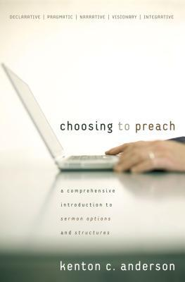 Choosing to Preach A Comprehensive Introduction to Sermon Options and Structures