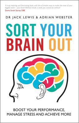 Sort Your Brain Out  Boost Your Performance, Manage Stress and Achieve More