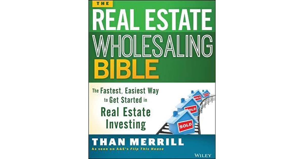 The Real Estate Wholesaling Bible: The Fastest, Easiest Way