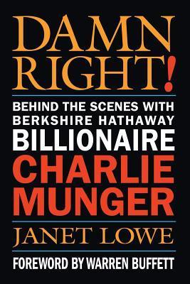 Damn Right!: Behind the Scenes with Berkshire Hathaway Billionaire Charlie Munger
