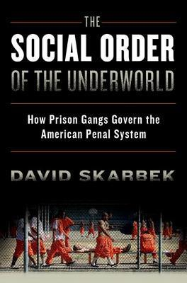 The Social Order of the Underworld  How Prison Gangs Govern the American Penal System