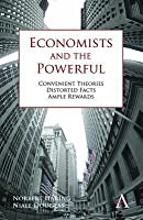 Economists and the Powerful: Convenient Theories, Distorted Facts, Ample Rewards