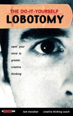 The-Do-It-Yourself-Lobotomy-Open-Your-Mind-to-Greater-Creative-Thinking