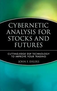 Cybernetic Analysis for Stocks and Futures: Cutting-Edge DSP Technology to Improve Your Trading