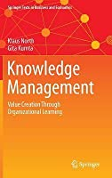 Knowledge Management: Value Creation Through Organizational Learning