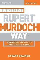 Business the Rupert Murdoch Way: 10 Secrets of the World's Greatest Deal Maker (Big Shots)