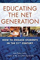 Educating the Net Generation: How to Engage Students in the 21st Century