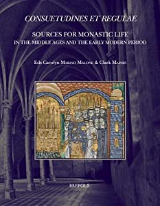 Consuetudines Et Regulae: Sources for Monastic Life in the Middle Ages and the Early Modern Period