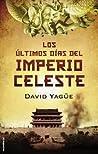 Los últimos días del Imperio Celeste by David Yagüe