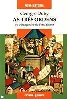 As Três Ordens ou o Imaginário do Feudalismo