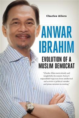 The Evolution of a Muslim Democrat: The Life of Malaysia's Anwar Ibrahim