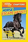 Horse Escape Artist: And More True Stories of Animals Behaving Badly (National Geographic Kids Chapters)