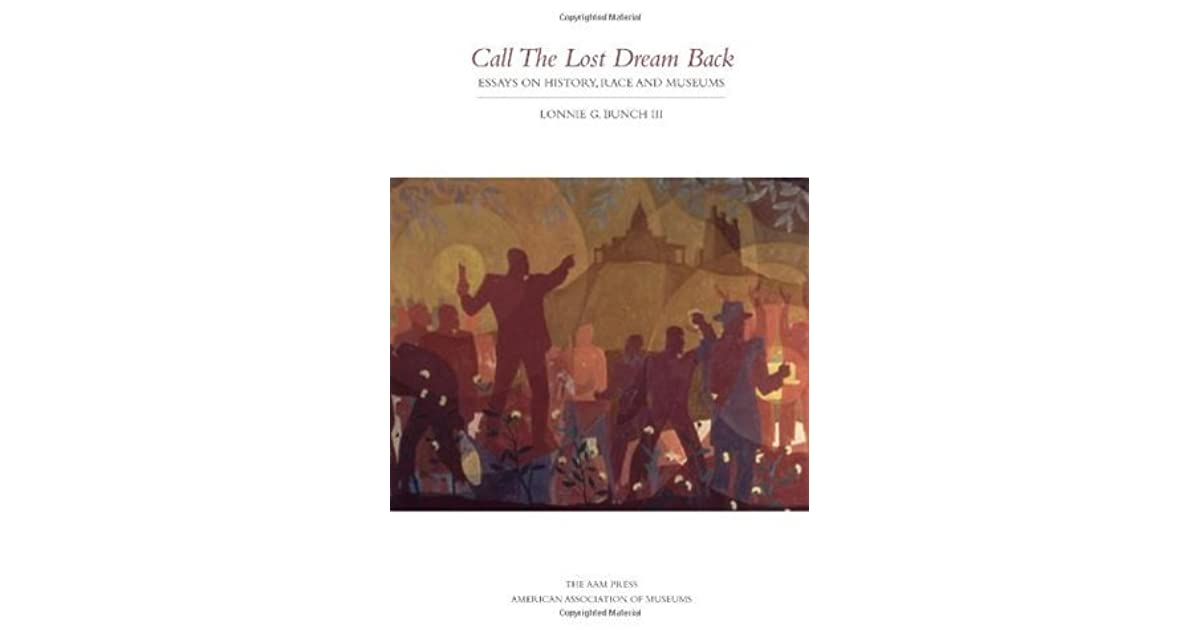 call the lost dream back essays on history race and museums by  call the lost dream back essays on history race and museums by lonnie g bunch