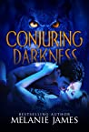 Conjuring Darkness by Melanie  James