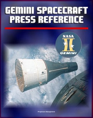 Gemini Spacecraft Press Reference Book - Comprehensive Information on All Aspects of America's Two-Man Orbiting Spacecraft, Agena Docking Target, Systems