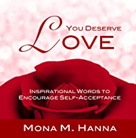 You Deserve Love: Inspirational Words to Encourage Self-Acceptance