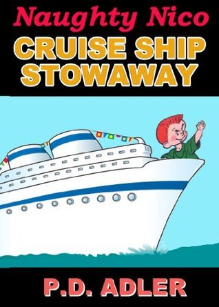 """Children's Books: """"Cruise Ship Stowaway"""" - Kids Books 4-8, Early Readers Comic Books for Kids & Bedtime Stories - Kids Action Adventure to Fairy Tales ... 2nd Grade (The Adventures of Naughty Nico)"""