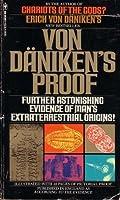 Von Daniken's Proof: Further Astonishing Evidence of Man's Extraterrestrial Origins