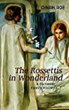 The Rossettis in Wonderland by Dinah Roe