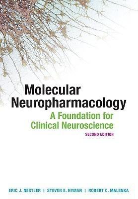 Molecular Neuropharmacology: A Foundation for Clinical Neuroscience Eric J. Nestler, Robert Malenka