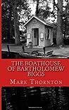 The Boathouse of Bartholomew Biggs